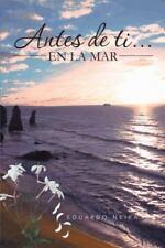 Antes de Ti... en la Mar by Eduardo Neira (2013, Paperback)