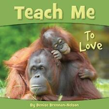 Teach Me to Love by Denise Brennan-Nelson (2014, Picture Book)