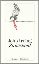Zirkuskind. von John Irving - Diogenes, gebunden, Leinen