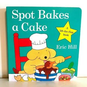 Spot Bakes a Cake By Eric Hill (Board book, 2009) NEW