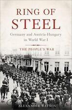 RING OF STEEL:  GERMANY & AUSTRIA-HUNGARY--WWI by ALEXANDER WATSON--1st/HC/DJ