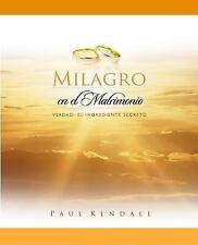 Milagro en el Matrimonio : Verdad: el Ingrediente Secreto by Paul Kendall...
