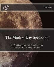 The Modern Day Spellbook : A Collection of Spells for the Modern Day Witch by...
