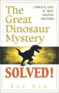 The Great Dinosaur Mystery Solved by Ken Ham