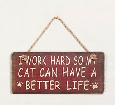 """""""I Work Hard So My Cat Can Have A Better Life"""" Wood Funny Pet Sign Wall Decor"""