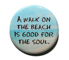 A Walk On The Beach Is Good For The Soul - Pinback Button Badge 1.5""