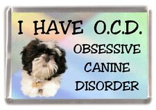 "Shih Tzu Dog Fridge Magnet ""I HAVE O.C.D.""  by Starprint"