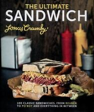 The Ultimate Sandwich: 100 Classic Sandwiches, from Reuben to Po'Boy and Everyth
