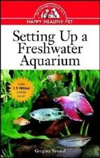 Setting Up a Freshwater Aquarium: An Owner's Guide to a Happy Healthy Pet by Gre