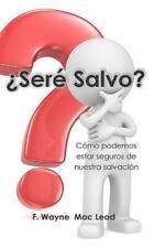¿Seré Salvo? : Cómo Podemos Estar Seguros de Nuestra Salvación by F. Mac Leod...