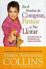 EN EL NOMBRE DE COMPRAR, FIRMAR Y NO LLORAR COMO ME LIBERE DE MI By Maria NEW