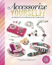 Craft It Yourself: Accessorize Yourself! : 77 Projects to Personalize Your...