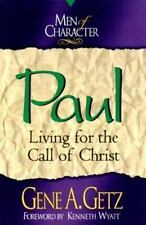 Men of Character - Paul : Living for the Call of Christ by Gene A. Getz...