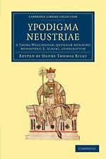 Ypodigma Neustriae : A Thoma Walsingham, Quondam Monacho Monasterii S....