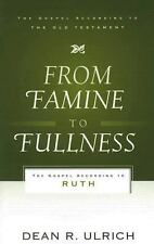 From Famine to Fullness : The Gospel According to Ruth by Dean R. Ulrich (2007,