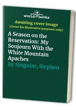 A Season on the Reservation: My Soujourn With the White ... by Singular, Stephen