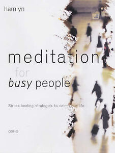 Meditation for Busy People: Stress-beating Strategies to Calm Your Life by Osho