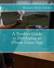 A Newbies Guide to Developing an iPhone Game App by Minute Help Guides Staff...