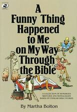 A Funny Thing Happened to Me on My Way Through the Bible: A Collection of Humoro