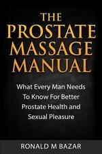 Prostate Massage Manual : What Every Man Needs to Know for Better Prostate He...