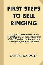 First Steps Bell Ringing Being an Introduction Healthf by Goslin Samuel B