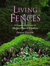 Living Fences : A Gardener's Guide to Hedges, Vines and Espaliers