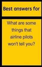 Best Answers for What Are Some Things That Airline Pilots Won't Tell You? by...