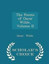 The Poems of Oscar Wilde, Volume II - Scholar's Choice Edition by Wilde, Oscar