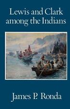 Lewis and Clark among the Indians by James P. Ronda (1988, sc)