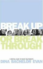 Break Up or Break Through: A Spiritual Guide to Richer Relationships