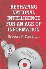 Reshaping National Intelligence for an Age of Information (RAND Studies in