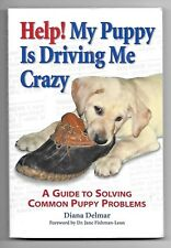 Help! My Puppy is Driving Me Crazy: A Guide to Solving Common Puppy Problems