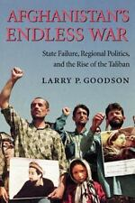 Afghanistan's Endless War: State Failure, Regional Politics, and the Rise of the