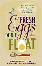Fresh Eggs Don't Float: And other tips to help you be more fearless in the kitch