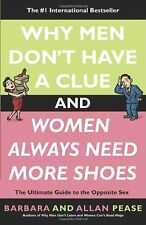 Why Men Dont Have a Clue and Women Always Need More Shoes: The Ultimate Guide t