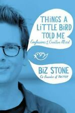 Things a Little Bird Told Me: Confessions of the Creative Mind, Stone, Biz, Very