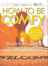 HOW TO BE COMFY - Hundreds of Tips ...  by Shannon Lush & Jennifer Fleming  NEW
