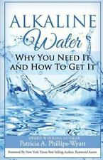 Alkaline Water Book : Why You Need It and How to Get It: By Phillips-Wyatt, P...