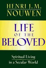 Life of the Beloved : Spiritual Living in a Secular World by Henri J. M. Nouwen