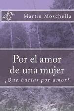 Por el Amor de una Mujer : ¿Que Harias Por Amor? by Martin Moschella (2014,...