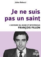 Je ne suis pas un saint**2017**L'HISTOIRE du jeune et MYSTÉRIEUX François FILLON