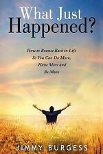 What Just Happened?: How To Bounce Back in Life so You Can Do More, Have More, a
