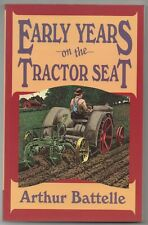 """"""" EARLY YEARS ON THE TRACTOR SEAT """" BY  Arthur Battelle. 1995."""