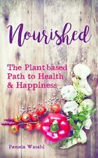 Nourished : The Plant-Based Path to Health and Happiness by Pamela Wasabi...