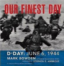 Our Finest Day : D-Day, June 6 1944 by Mark Bowden (2002, Paperback)