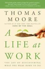 A Life at Work: The Joy of Discovering What You Were Born to Do Moore, Thomas P