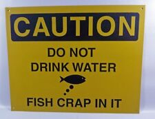 Caution Do Not Drink Water - Fish Crap in it, Funny Tin Metal Sign, New, Free Sh