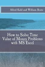 How to Solve Time Value of Money Problems with MS Excel by Alfred Kahl and...