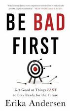 Be Bad First: Get Good at Things Fast to Stay Ready for the Future (Hardback or