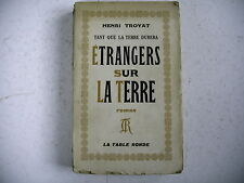 littérature ETRANGERS SUR LA TERRE Henri Troyat envoi auteur à L. Faure 1950